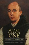 We Are Already One: Thomas Merton's Message of Hope: Reflections to Honor His Centenary (1915–2015) (The Fons Vitae Thomas Merton series) - Jonathan Montaldo, Richard Rohr, Cynthia Beaugeaut, Thomas Moore, Robert Thurman, Huston Smith, Kallistos Ware, Joan Chittister, James Forest, Matthew Fox, Roger Lipsey, Judith Simmer-Brown, Seyyed Hossein Nasr