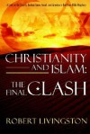 Christianity and Islam: The Final Clash - Robert Livingston