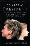 Madam President: Is America Ready to Send Hillary Clinton to the White House? - Suzanne Goldenberg