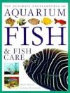 The Ultimate Encyclopedia of Aquarium Fish - Mary Bailey, Gina Sandford