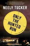 Only the Hunted Run: A Sully Carter Novel - Neely Tucker