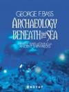 Archaeology Beneath the Sea - George F. Bass