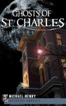 Ghosts of St. Charles (MO) (Haunted America) - Michael Henry