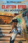Clayton Byrd Goes Underground - Rita Williams-Garcia, Frank Morrison