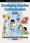 Developing Baseline Communication Skills - Catherine Delamain, Jill Spring