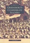 Greensboro's Confederate Soldiers - Carol Moore