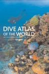 Dive Atlas Of The World: An Illustrated Reference To The Best Sites - Jack Jackson