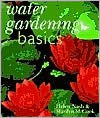 Water Gardening Basics - Helen Nash, Marilyn M. Cook, Judy Morgan