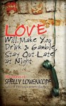 Love Will Make You Drink and Gamble, Stay Out at Night - Shelly Lowenkopf