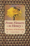 From Flowers To Honey: The Story Of Beekeeping (Scott Foresman Reading) - Joanne Mattern