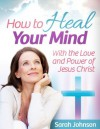 How to Heal Your Mind - Sarah Johnson