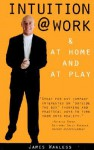 Intuition @ Work: &Amp; At Home And At Play - James Wanless