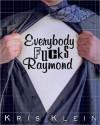 Everybody Fucks Raymond - Kris Klein