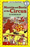 Morris and Boris at the Circus (I Can Read Level 1) - B. Wiseman, B. Wiseman