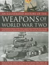 An Illustrated History of the Weapons of World War Two: A Comprehensive Directory of the Military Weapons Used in World War Two, from Field Artillery and Tanks to Torpedo Boats and Night Fighters, with More Than 180 Photographs - Donald Sommerville