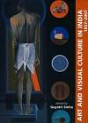 Art and Visual Culture in India: 1857 - 2007 - Gayatri Sinha