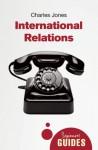 International Relations: A Beginner's Guide - Charles Jones
