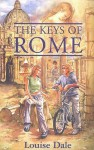 The Keys of Rome (The Time Trigger Series) - Louise Dale