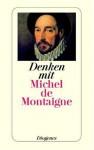 Denken mit Michel de Montaigne - Michel de Montaigne, Hanno Helbling