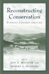 Reconstructing Conservation: Finding Common Ground - Ben A. Minteer