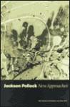 Jackson Pollock New Approaches - Pepe Karmel, Kirk Varnedoe, Museum of Modern Art (New York)