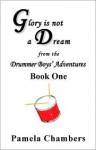 Glory Is Not a Dream from the Drummer Boys' Adventures, Book One - Pamela Chambers