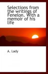 Selections from the writings of Fenelon. With a memoir of his life - A. Lady