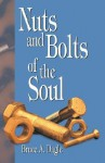 Nuts and Bolts of the Soul - Bruce A. Dagle