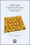 Il profumo dei limoni. Tecnologia e rapporti umani nell'era di Facebook - Jonah Lynch, Aldo Cazzullo