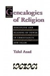Genealogies of Religion: Discipline and Reasons of Power in Christianity and Islam - Talal Asad