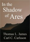 In the Shadow of Ares - Thomas L. James, Carl C. Carlsson