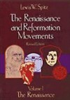 The Renaissance and Reformation Movements, Volume One: The Renaissance - Lewis William Spitz