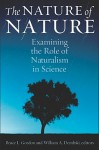 The Nature of Nature: Examining the Role of Naturalism in Science - Bruce L. Gordon, William A. Dembski