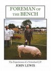 Foreman of the Bench: The Experiences of a Swineherd J.P - John E Lewis