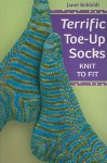 Terrific Toe-Up Socks: Knit to Fit - Janet Rehfeldt