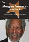 The Morgan Freeman Handbook - Everything you need to know about Morgan Freeman - Emily Smith