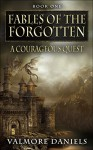 A Courageous Quest (Fables Of The Forgotten, Book One) - Valmore Daniels