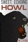Sweet, Echoing Howl - NK Layne