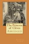 The Princess of Cleves: Abridged - Madame de La Fayette, Yvonne A. Jocks, Jules Garnier, A. Lamotte, Thomas Sergeant Perry