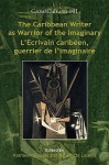 The Caribbean Writer as Warrior of the Imaginary - L'Ecrivain Caribe En, Guerrier de L'Imaginaire. - Kathleen Gyssels, Bénédicte Ledent