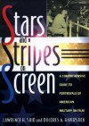 Stars and Stripes on Screen: A Comprehensive Guide to Portrayals of American Military on Film - Lawrence H. Suid