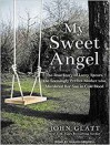 My Sweet Angel: The True Story of Lacey Spears, the Seemingly Perfect Mother Who Murdered Her Son in Cold Blood - John Glatt, Shaun Grindell