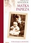 Matka Papieża. Poruszająca opowieść o Emilii Wojtyłowej - Milena Kindziuk