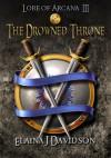 The Drowned Throne (Lore of Arcana 3) - Elaina J. Davidson