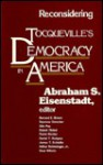 Reconsidering Tocqueville's Democracy in America - A.S. Eisenstadt, Tocqueville's De Reconsidering