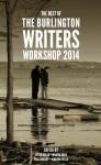 The Best of the Burlington Writers Workshop 2014 - Peter Biello, Martin Bock, Paul Hobday, Amanda Vella