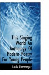 This Singing World An Anthology Of Modern Poetry For Young People - Louis Untermeyer