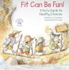Fit Can Be Fun!: A Kid's Guide to Healthy Choices - J.S. Jackson