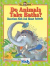 Do Animals Take Baths?: Questions Kids Ask about Animals - Neil Morris