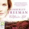 Wildflower Hill - Kimberley Freeman, Caroline Lee, Bolinda Publishing Pty Ltd